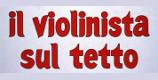 """""""IL VIOLINISTA SUL TETTO"""""""