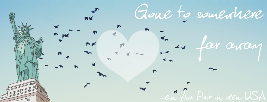 Gone to somewhere far away: Ein Au Pair in den USA