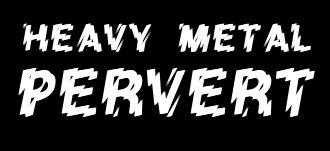 Heavy Metal Pervert