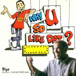 SIVA CHOY'S 'WHY YOU SO LIKE DAT?'