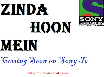 'Zinda Hoon Mein' Sony Tv Serial Wiki Story|Cast|Promo|Title Song|Timings