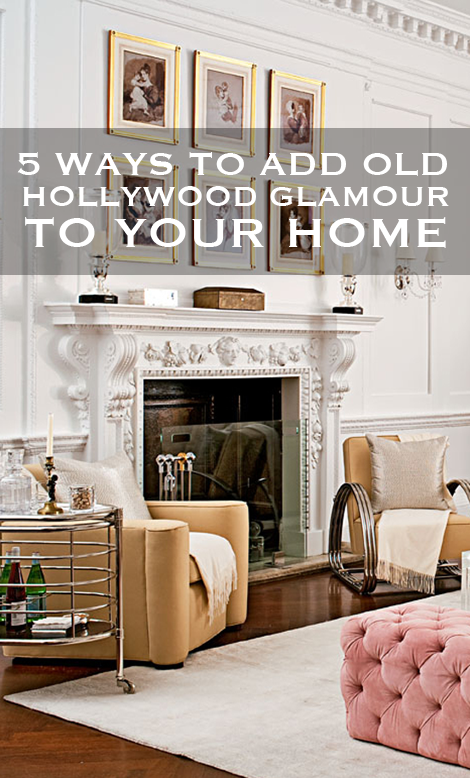 5 ways to add old hollywood glamour to your home for Hollywood glam decor