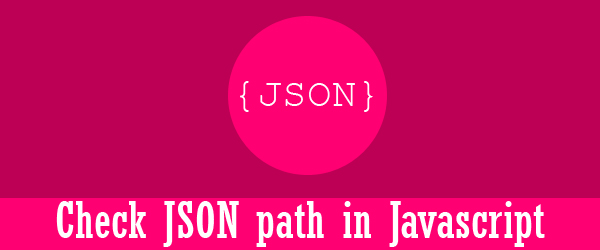 Check a JSON path using if statement in Javascript