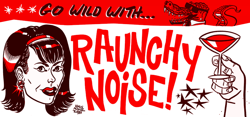 Raunchy Noise!