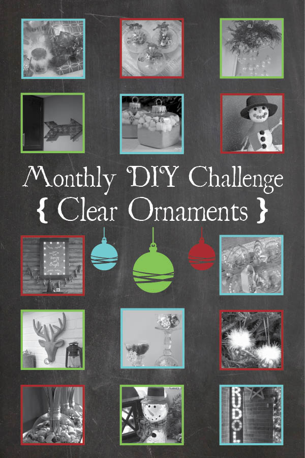 See what 14 different bloggers did with clear ornaments in the December Monthly DIY Challenge! #monthlydiychallenge