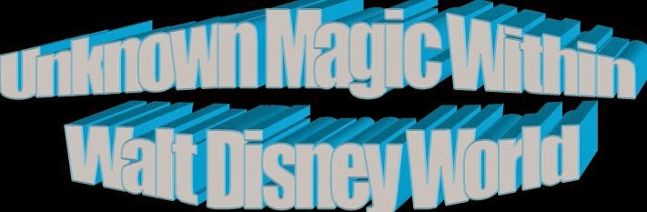 Unknown Magic Within Walt Disney World