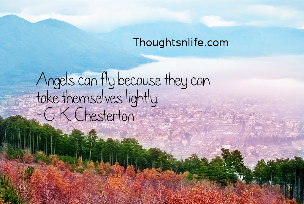 Thoughtsnlife.com : Angels can fly because they can take themselves lightly. - G. K. Chesterton