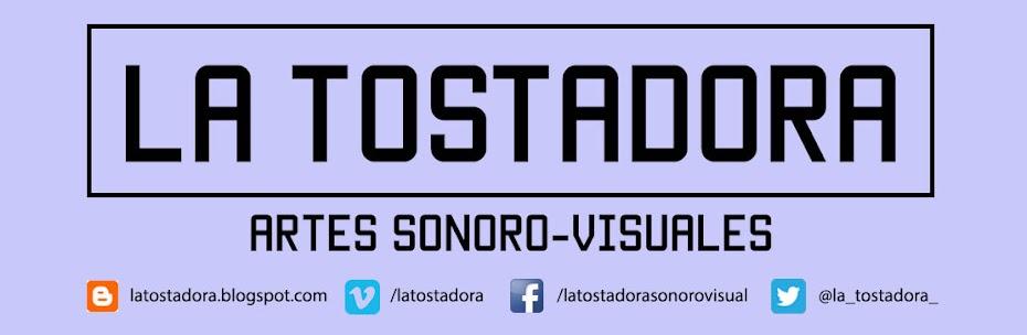LA TOSTADORA : Artes sonoro - visuales
