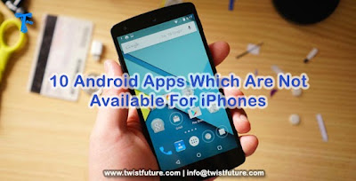 10 Android Apps Which Are Not Available For iPhones