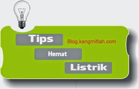 Tips Menghemat Penggunaan Listrik Rumah Tangga-blog kang miftah