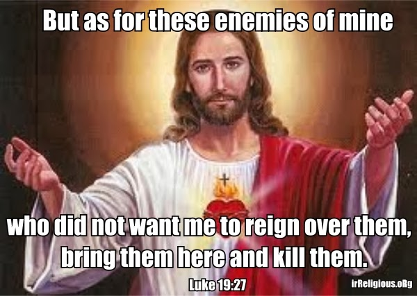 Bible Jesus morality quote meme picture - But as for these enemies of mine, who did not want me to reign over them, bring them here and kill them
