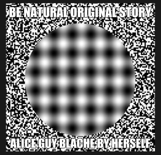 Be Natural ©riginal story of Alice Guy Blache by Herself