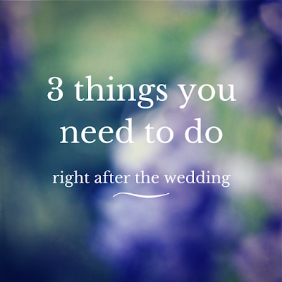 3 things you need to do right after your wedding