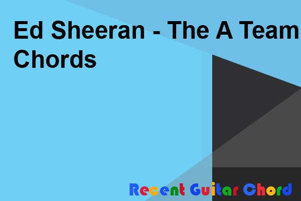 Guitar Chord Ed Sheeran - The A Team Chords