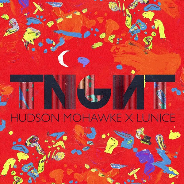 tnght Hudson Mohawke x Lunice   TNGHT (EP Stream)