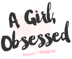 A Girl, Obsessed | Beauty + Blogging