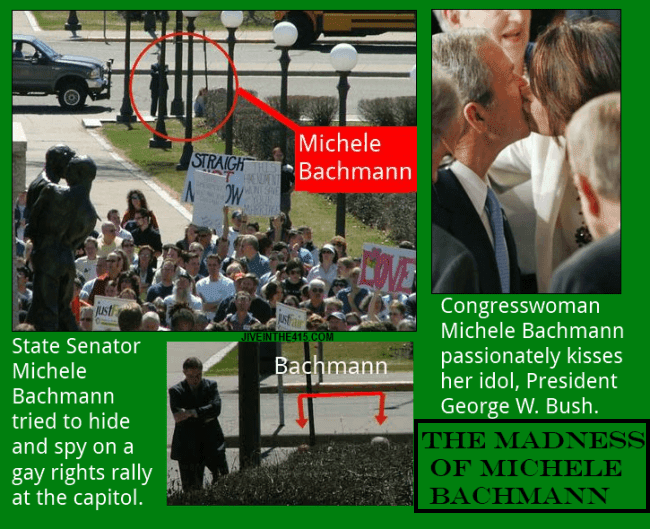 The madness of Michele Bachmann hiding behind a bush in front of the state capitol, and kissing President Bush.