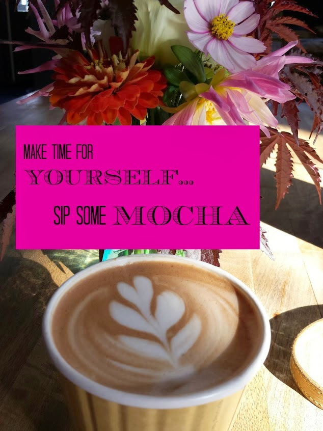 Make time for yourself...sip some chocolate mocha. Tips for making time for yourself.