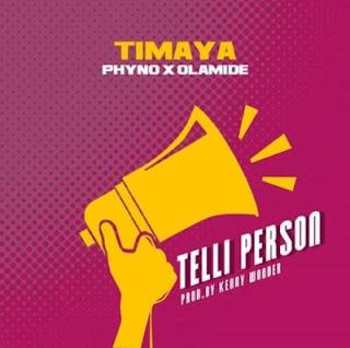 Timaya - Telli Person ft. Olamide x Phyno