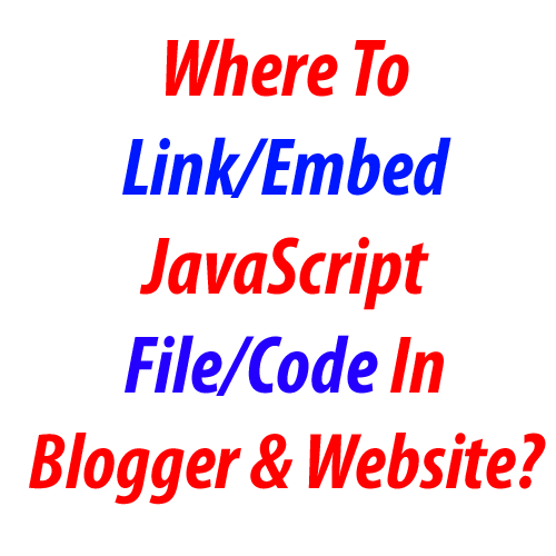 Where To Link/Embed JavaScript File/Code In Blogger And Website?