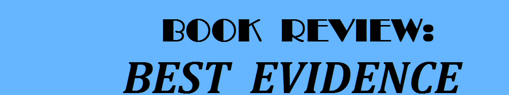 BOOK REVIEW: BEST EVIDENCE
