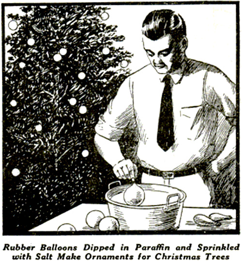 Rubber balloons dipped in paraffin and sprinkled with salt make ornaments for Christmas Trees.