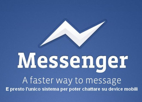 Presto su device mobili si potrà chattare con gli amici di Facebook solo con Messenger
