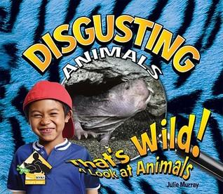 bookcover of  Disgusting Animals (That's Wild! A Look at Animals) by Julie Murray