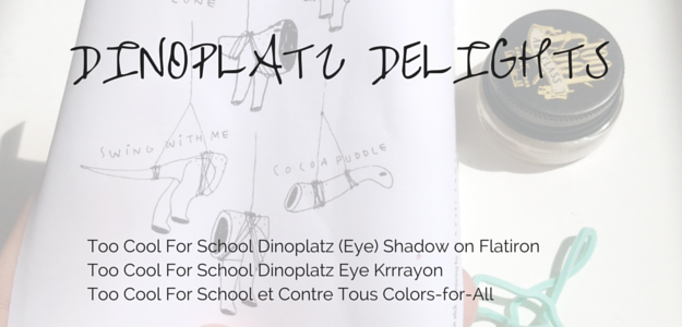 Too Cool For School Dinoplatz (Eye) Shadow on Flatiron Bronze Too Cool For School Dinoplatz Eye Krrrayon Cocoa Puddle Too Cool For School et Contre Tous Colors-for-All Creamy Nude kulpo-to-School Kids Dino Crayon stick Platz.  Art class color Po come.  Dino Platz eyeshadow on flat irons.