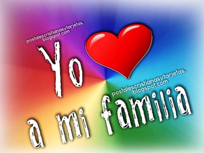 Yo amo a mi familia. Mi familia es especial para mi. Quiero mucho a mi familia. Postales lindas del amor por la familia, Imágenes, tarjetas para compartir por facebook.