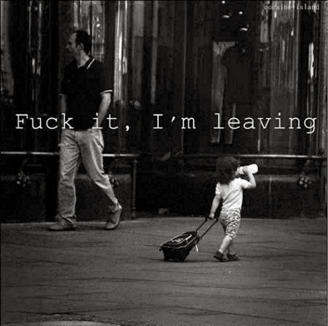 Fuck it, I'm leaving