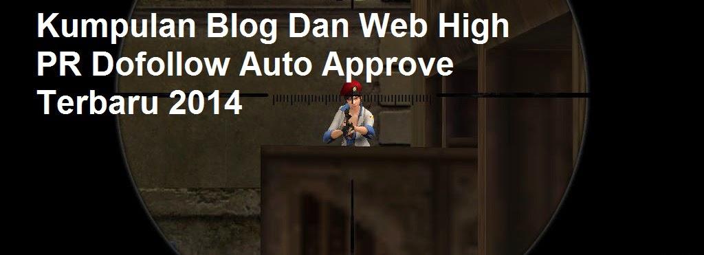 Kumpulan Blog Dan Web High PR Dofollow Auto Approve Terbaru 2014