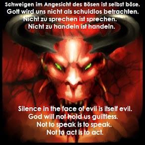 Schweigen im Angesicht des Bösen ist selbst böse! / Silence in the face of evil is itself evil!