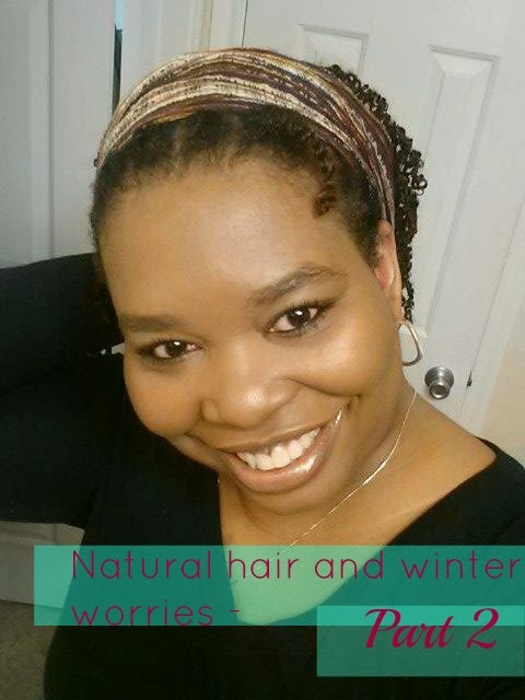 Natural hair and winter worries - Part 2