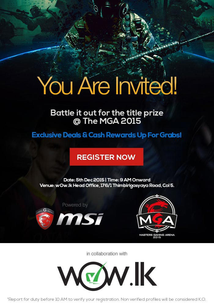 MSI Masters Gaming Arena (MGA) is a globally renowned eSports tournament formerly known as MSI Beat IT. As a follow up of the global sensational event, a Sri Lankan extension powered by MSI with the collaboration of FTW and wOw.lk is happening on the 5th of December at the wOw.lk Head Office at 176/1 Thimbirigasyaya Road, Col 5.  MGA invites all competitive and casual gamers to take part in 5 titles approved by the Ranking system of Gamer.LK followed by more promotional events including some of the latest trending titles in the world.