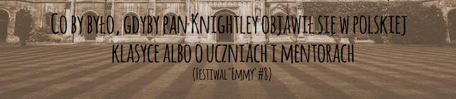 Co by było, gdyby pan Knightley objawił się w polskiej klasyce albo o uczniach i mentorach