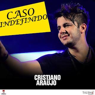 Cristiano Araújo – Caso Indefinido - Mp3