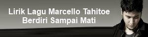 Lirik Lagu Marcello Tahitoe - Berdiri Sampai Mati