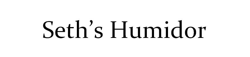 <center> Seth's Humidor, In-Depth Cigar Reviews </center>