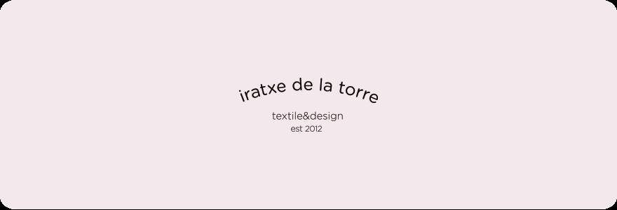 Iratxe de la Torre ·textile&design·