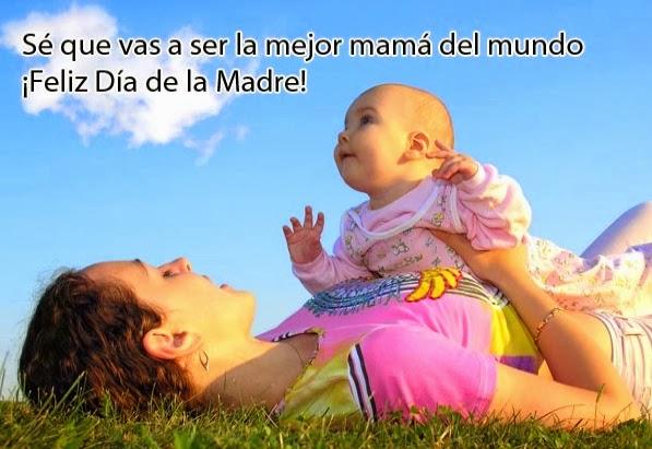 Frases Dia De La Madre: Sé Que Vas A Ser La Mejor Mamá Del Mundo Feliz Día De La Madre