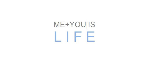 ME PLUS YOU | IS LIFE
