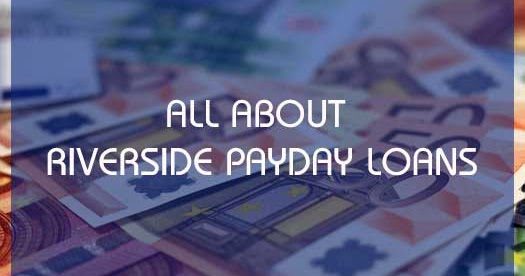 Riverside payday services