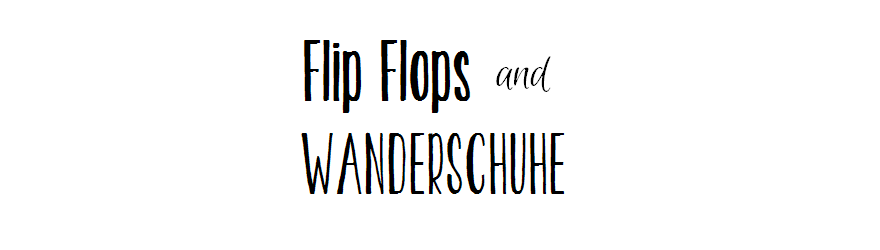 Flip Flops and Wanderschuhe