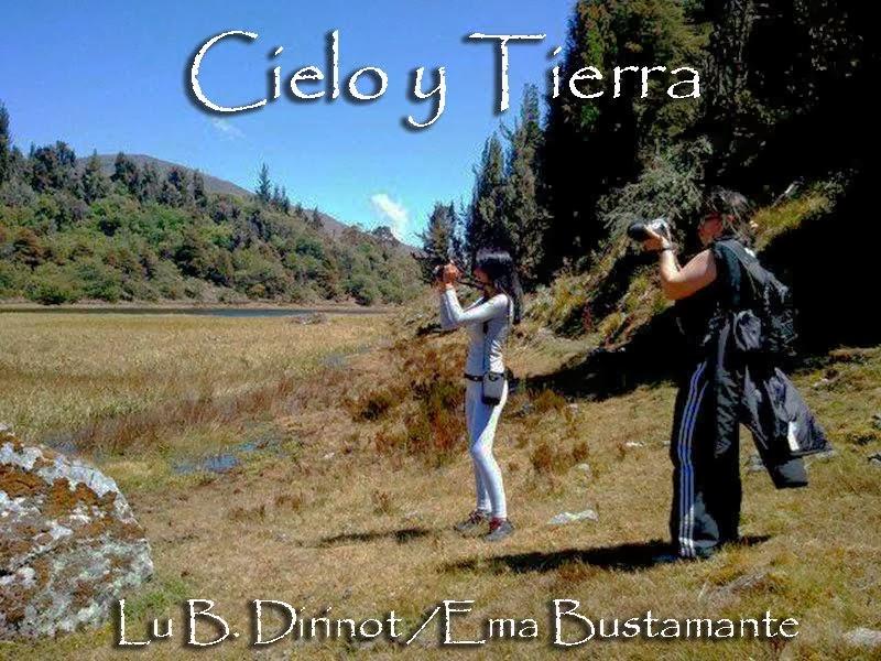 Cielo y Tierra...Fotos: Lu B. Dirinot y Ema Bustamante