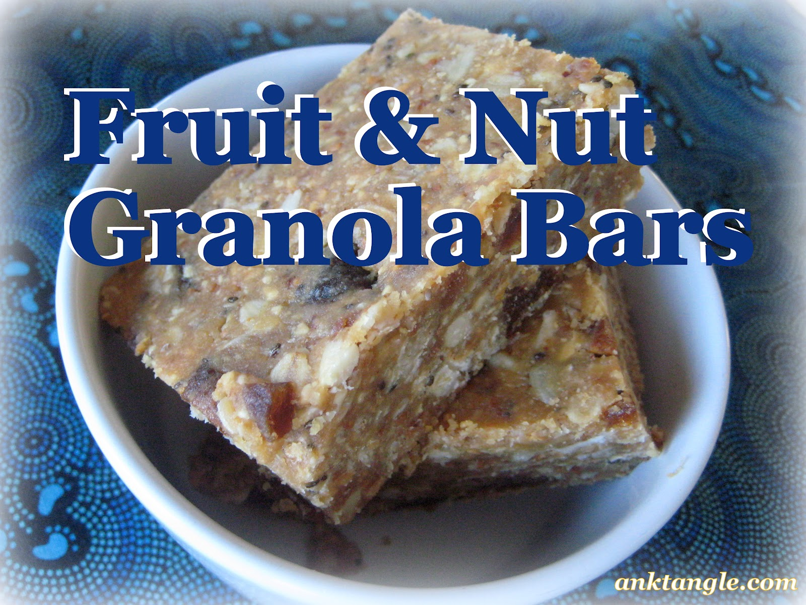 Anktangle: Homemade Chewy Fruit & Nut Granola Bars