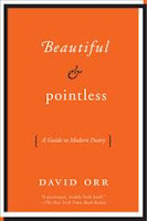 BEAUTIFUL & POINTLESS:  A GUIDE TO MODERN POETRY BY DAVID ORR
