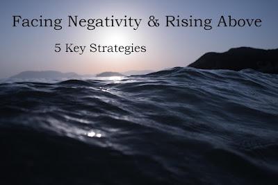 Facing Negativity & Rising Above: 5 Key Strategies