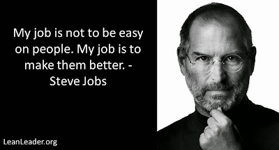 My job is not to be easy on people. My job is to make them better.- Steve Jobs