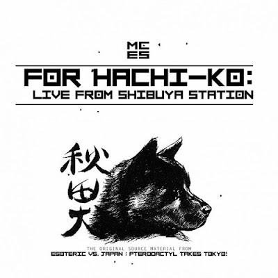 MC Esoteric – For Hachi-Ko: Live From Shibuya Station [Original Source Material] (Bonus CD Of Esoteric vs. Japan) (2008) (FLAC + 320 kbps)